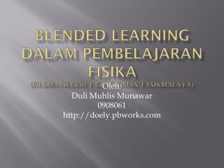 Blended Learning Dalam Pembelajaran Fisika (di  SMA Negeri 1 Cikatomas Tasikmalaya)