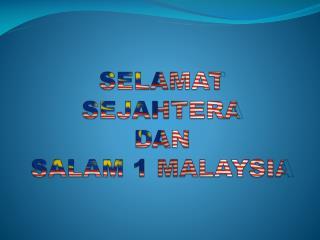 SELAMAT SEJAHTERA DAN SALAM 1 MALAYSIA