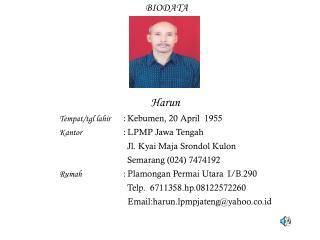 Harun Tempat/tgl lahir  :  Kebumen, 20 April  1955 Kantor :  LPMP Jawa Tengah