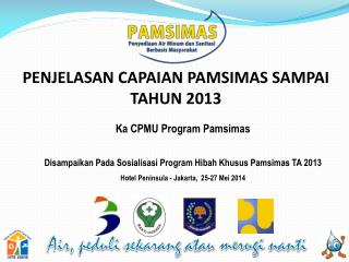 Ka CPMU Program Pamsimas Disampaikan Pada  Sosialisasi  Program  Hibah Khusus Pamsimas  TA  2013