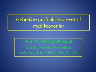 Gebelikte  profilaktik - preventif medikasyonlar