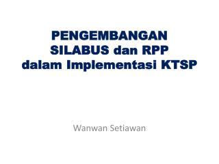 PENGEMBANGAN  SILABUS  dan  RPP dalam Implementasi  KTSP