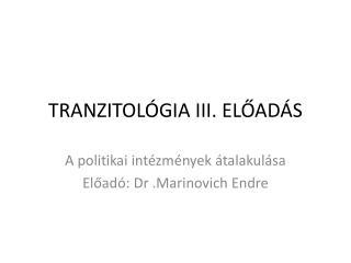 TRANZITOLÓGIA III. ELŐADÁS