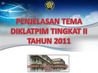 PENJELASAN TEMA  DIKLATPIM TINGKAT II  TAHUN 2011