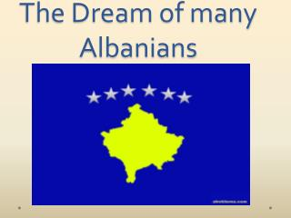 The Dream  of many Albanians