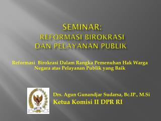 SEMINAR :  Reformasi Birokrasi dan Pelayanan Publik