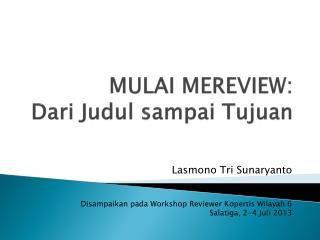 MULAI  MEREVIEW: Dari  Judul sampai Tujuan