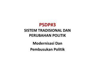 PSDP#3 SISTEM TRADISIONAL DAN  PERUBAHAN POLITIK