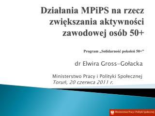 dr Elwira  Gross-Gołacka Ministerstwo Pracy i Polityki Społecznej Toruń,  20  czerwca 2011 r.