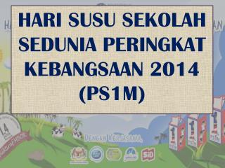 HARI SUSU SEKOLAH SEDUNIA PERINGKAT KEBANGSAAN 2014 (PS1M)