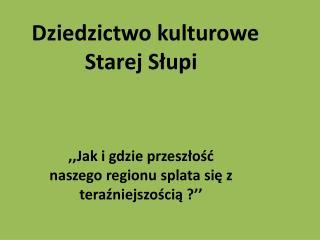 Nasza wieś Stara Słupia       - od zachodu  Święty Krzyż leży u podnóża gór Świętokrzyskich.