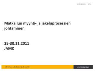 Matkailun myynti- ja jakeluprosessien johtaminen 29-30.11.2011 JAMK