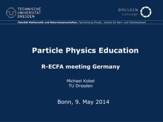 Particle Physics  Education  R-ECFA  meeting  Germany Michael Kobel TU Dresden