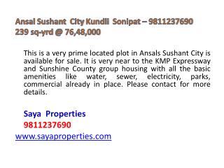 Ansal Sushant   City  Kundli Sonipat  � 9811237690  239 sq- yrd  @ 76,48,000