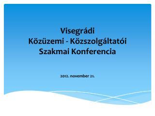 Visegrádi  Közüzemi - Közszolgáltatói  Szakmai Konferencia