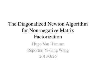 The  Diagonalized  Newton Algorithm for Non-negative Matrix Factorization