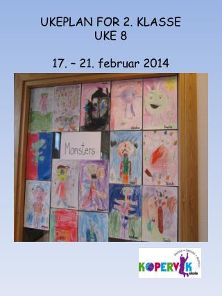 UKEPLAN FOR 2. KLASSE UKE  8 17 . –  21. februar 2014