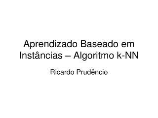 Aprendizado Baseado em Instâncias – Algoritmo k-NN