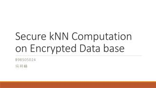 Secure kNN Computation on Encrypted Data base