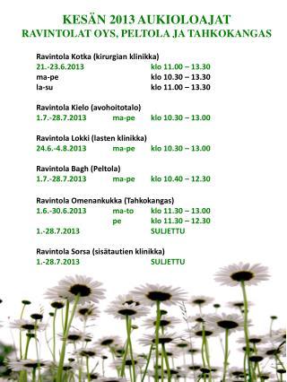 KESÄN 2013 AUKIOLOAJAT RAVINTOLAT OYS, PELTOLA JA TAHKOKANGAS