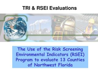 The Use of the Risk Screening Environmental Indicators RSEI Program to evaluate 13 Counties of Northwest Florida