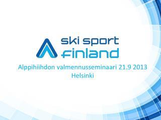 Alppihiihdon valmennusseminaari  21.9 2013 Helsinki