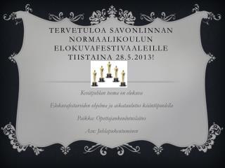 Tervetuloa Savonlinnan normaalikoulun elokuvafestivaaleille  tiistaina 28.5.2013!