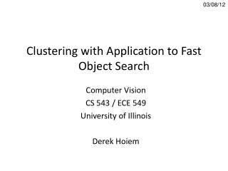 Clustering with Application to Fast Object Search