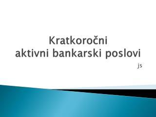 Kratkoročni  aktivni bankarski poslovi