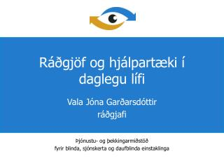 Ráðgjöf og hjálpartæki  í  daglegu lífi