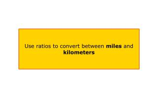 Use ratios to convert between  miles  and  kilometers