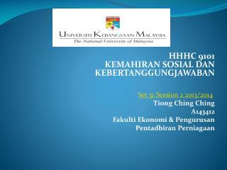 HHHC 9101  KEMAHIRAN SOSIAL DAN KEBERTANGGUNGJAWABAN Set 31 Session 2 2013/2014 Tiong Ching Ching
