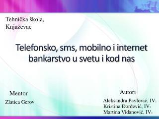 Telefonsko, sms, mobilno i internet  bankarstvo u svetu i kod nas