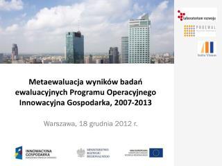 Metaewaluacja wyników badań ewaluacyjnych Programu Operacyjnego Innowacyjna Gospodarka, 2007-2013