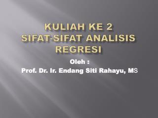 Kuliah ke 2 sifat-sifat analisis regresi