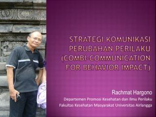 Strategi KOMUNIKASI PERUBAHAN PERILAKU  (COMBI-COMMUNICATION FOR BEHAVIOR IMPACT)