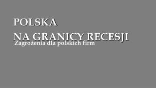 POLSKA  NA GRANICY RECESJI