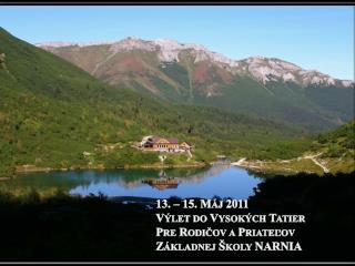 13. – 15. Máj 2011 Výlet do Vysokých Tatier  Pre Rodičov a Priateľov Základnej Školy NARNIA