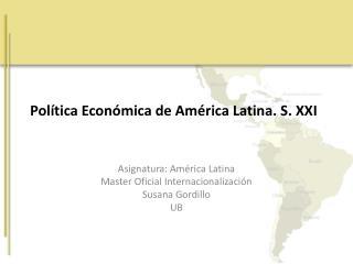 Política Económica de América Latina. S. XXI