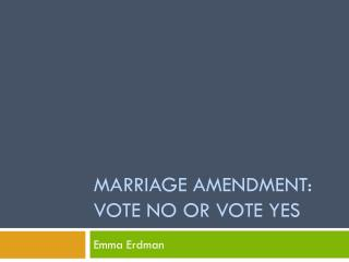 Marriage Amendment: Vote No or Vote Yes