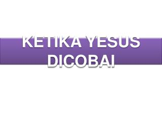 KETIKA YESUS DICOBAI