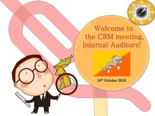 Welcome  to   the CRM  meeting, Internal Auditors!