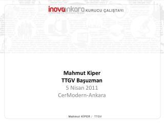 Mahmut Kiper TTGV Başuzman 5 Nisan 2011 CerModern -Ankara