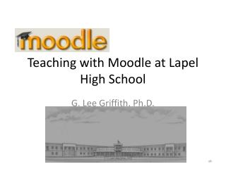 Teaching with  Moodle at Lapel High School