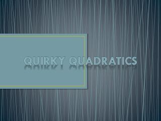Quirky Quadratics