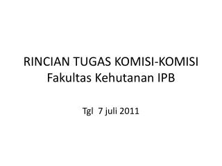 RINCIAN TUGAS KOMISI-KOMISI Fakultas Kehutanan IPB