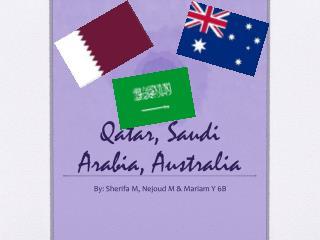 Qatar, Saudi Arabia, Australia
