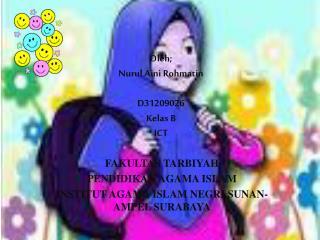 Oleh ; Nurul Aini Rohmatin D31209026 Kelas  B ICT