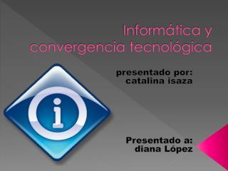 Inform�tica y convergencia tecnol�gica