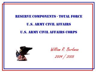 Reserve Components - Total Force U.S. Army Civil Affairs U.S. Army Civil Affairs Corps